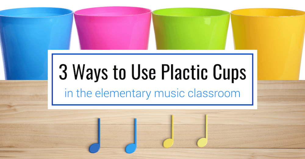 3 Ways to Use Plastic Cups in the Elementary Music Classroom