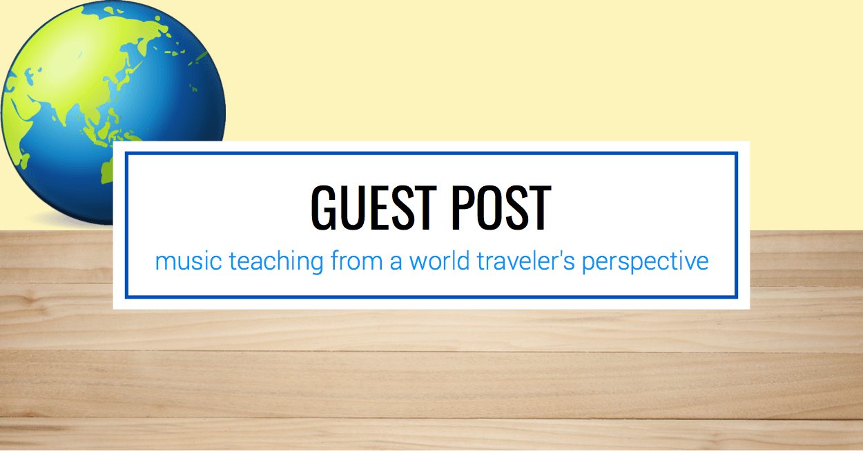 Guest Post: Music Teaching from a World Traveler's Perspective