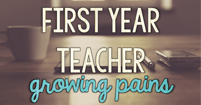 First Year Teacher Growing Pains