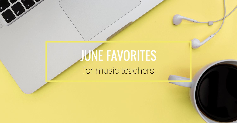 June Favorites for Teachers