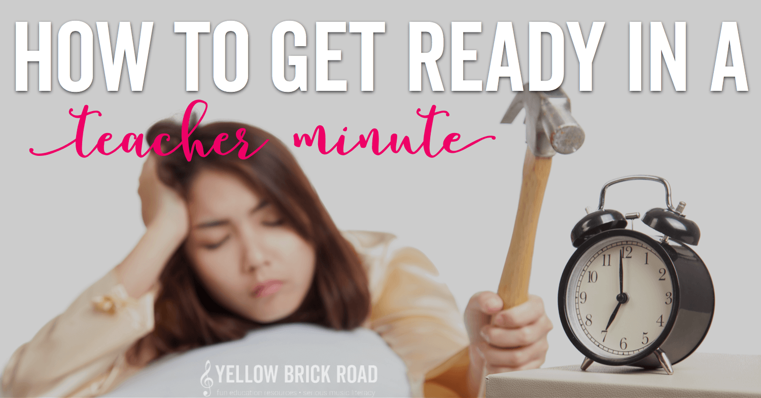 How to Get Ready in a Teacher Minute