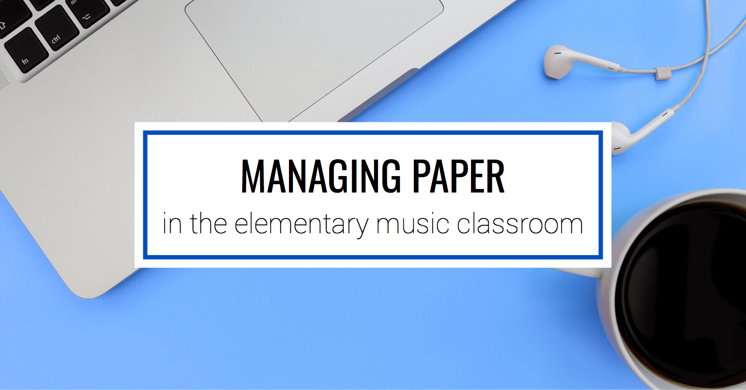 Managing Paper in the Music Classroom