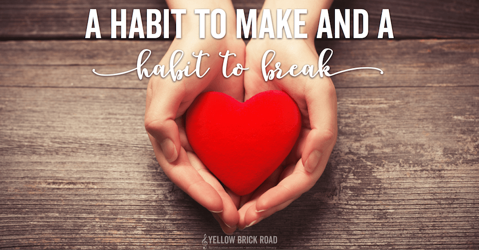 A Habit to Make and a Habit to Break