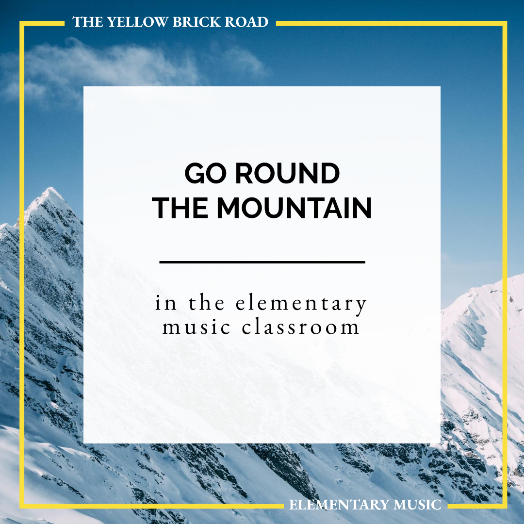 Go Round the Mountain for the Elementary Music Classroom