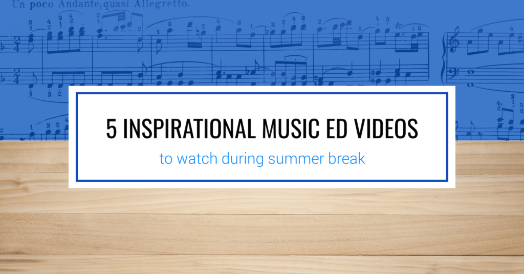 5 Inspirational Music Education Videos to Watch During Summer Break