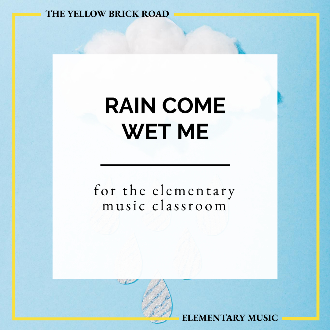 Rain Come Wet Me for the Elementary Music Classroom