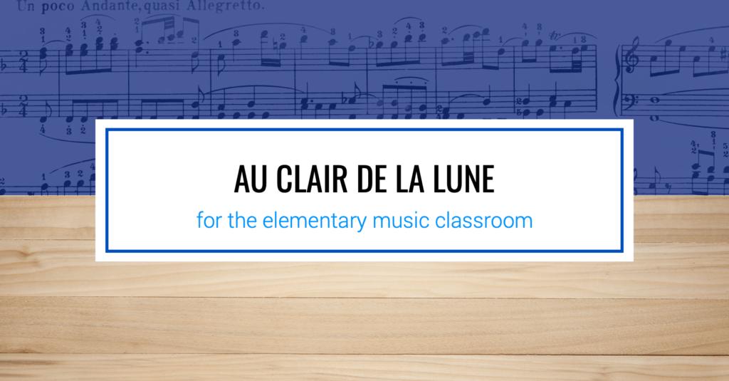 Au Clair de la Lune for the Elementary Music Classroom