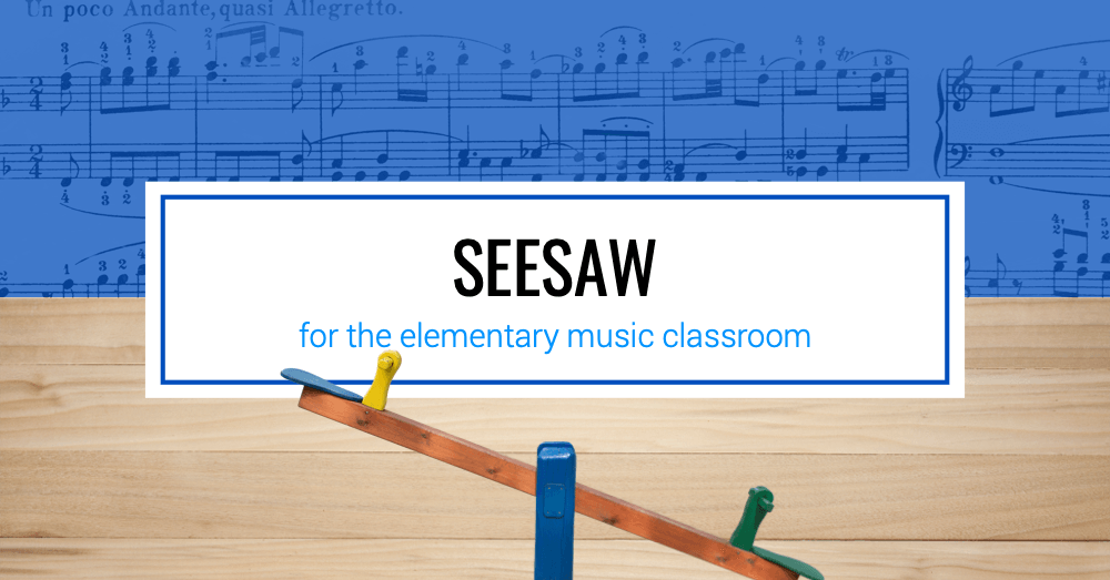 Seesaw for the Elementary Music Classroom