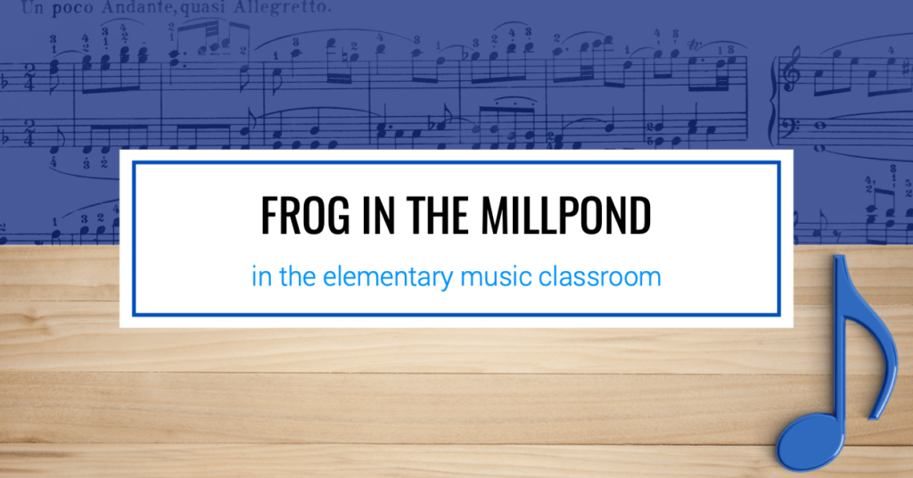 Frog in the Millpond for the Elementary Music Classroom