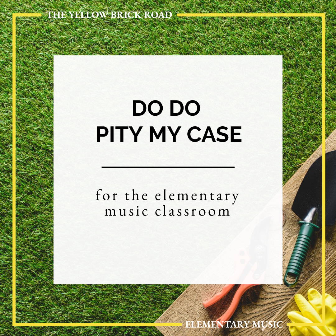 Do Do Pity My Case for the Elementary Music Classroom